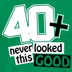 40 and never looked this good T-Shirts
