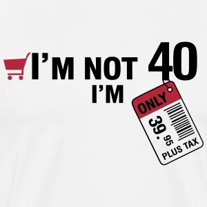 I'm not 40, I'm only 39.95 plus Tax T-skjorter - Premium T-skjorte for menn