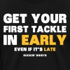 Get Your First Tackle in Early - Men's Premium T-Shirt