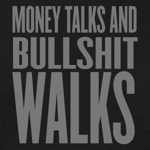 Schwarz money talks and bullshit walks  T-Shirts - Männer T-Shirt