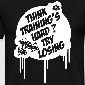 Think Training´s Hard ? Try Losing. T-shirts - Mannen Premium T-shirt
