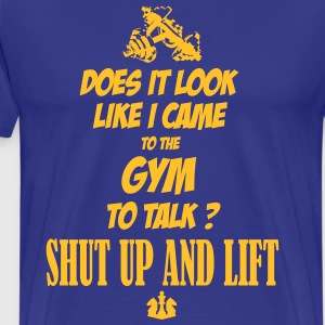 Does it look like i came to the Gym to talk ?  T-Shirts - Männer Premium T-Shirt