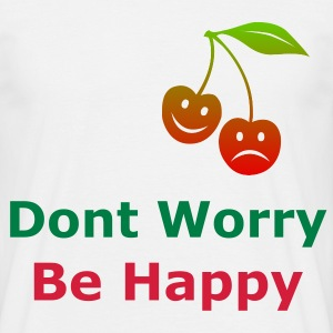 Cheery Dont Worry Be Happy - Men's T-Shirt