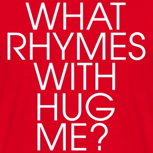 What Rhymes With Hug Me T-skjorter - T-skjorte for menn
