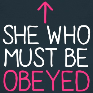 SHE WHO MUST BE OBEYED T-Shirts - Women's T-Shirt