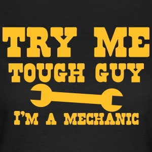 TRY ME tough guy I'm a mechanic with spanner T-Shirts - Women's T-Shirt