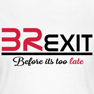 brexit before its too late T-Shirts - Women's T-Shirt