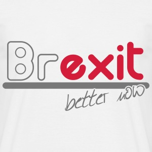 brexit better now T-Shirts - Men's T-Shirt