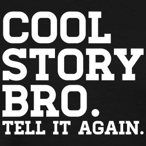 COOL STORY BRO TELL IT AGAIN! T-Shirts - Männer Premium T-Shirt