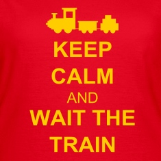 Keep calm and wait the train T-paidat