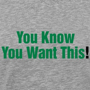 Männershirt You know You want this! Just awesome! - Männer Premium T-Shirt