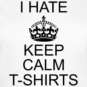 hate keep calm T-shirts T-Shirts - Frauen T-Shirt