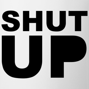 Shut Up 1c Flaschen & Tassen - Tasse