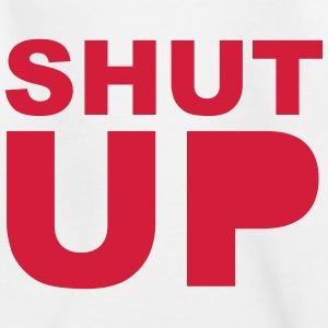 Shut Up 1c T-Shirts - Teenager T-Shirt