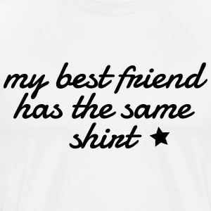 my best friend has the same shirt min beste venn har samme skjorte T-skjorter - Premium T-skjorte for menn