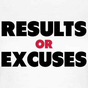 Results or Excuses T-Shirts - Frauen T-Shirt