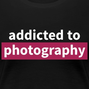 addicted to photography afhængige af fotografering T-shirts - Dame premium T-shirt