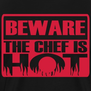 Beware the chef is hot T-shirts - Mannen Premium T-shirt
