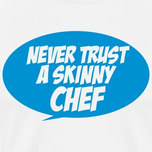 Never trust a skinny chef Tee shirts - T-shirt Premium Homme