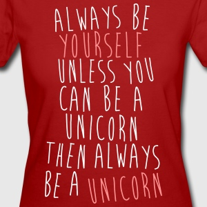 Always be a Unicorn T-shirts - Vrouwen Bio-T-shirt
