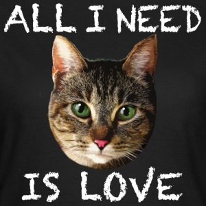 01 Katze Cat ALL I NEED IS LOVE Geburtstag Party T - Frauen T-Shirt