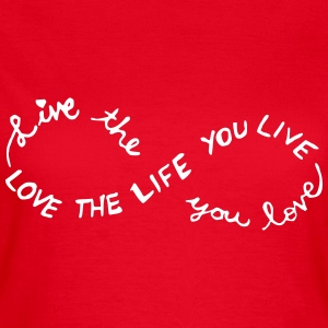 Live the Life you love, LOVE THE LIFE YOU LIVE. Camisetas - Camiseta mujer