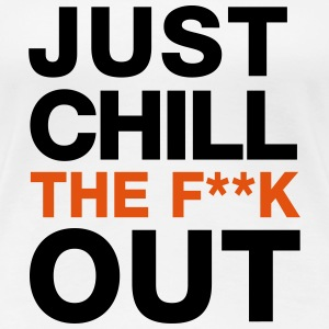 JUST CHILL THE F**K OUT T-Shirts - Frauen Premium T-Shirt