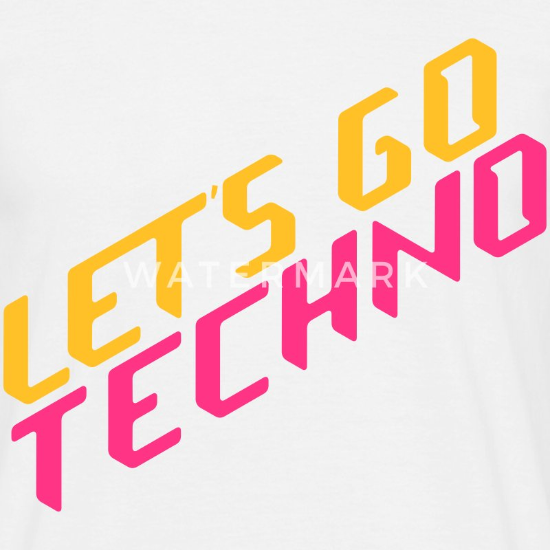 let's go techno T-Shirts - Men's T-Shirt