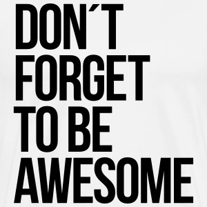 Don´t forget to be awesome T-Shirts - Männer Premium T-Shirt