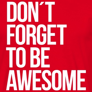 Don´t forget to be awesome T-Shirts - Männer T-Shirt