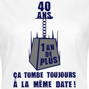 40 ans poids date anniversaire toujours Tee shirts - T-shirt Femme