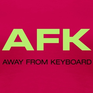 Frauenshirt AFK away from Keyboard Big Bang - Frauen Premium T-Shirt