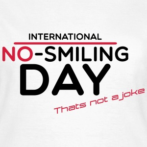 no smiling day T-Shirts - Women's T-Shirt