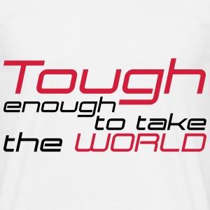 tough enough to take the world T-Shirts - Männer T-Shirt