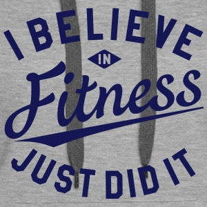 I BELIEVE IN FITNESS, JUST DID IT Pullover & Hoodi - Frauen Premium Hoodie