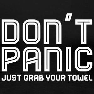 Don't Panic, Just Grab Your Towel 1 T-Shirts - Frauen Premium T-Shirt
