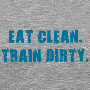 Eat Clean. Train Dirty. T-Shirts - Männer Premium T-Shirt