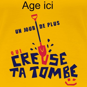 ajouter age ans creuse tombe humour anni Tee shirts - T-shirt Premium Femme