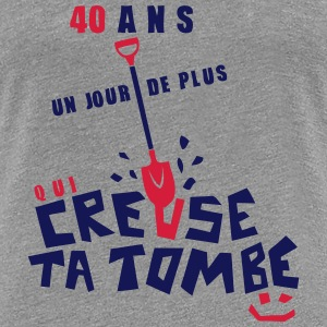 40 ans creuse tombe humour anniversaire Tee shirts - T-shirt Premium Femme