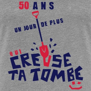 50 ans creuse tombe humour anniversaire Tee shirts - T-shirt Premium Femme