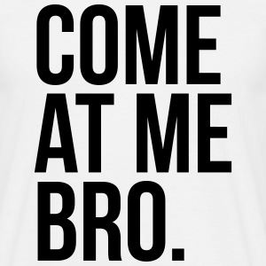 come at me bro Camisetas - Camiseta hombre