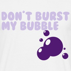 don't burst my bubble T-shirts