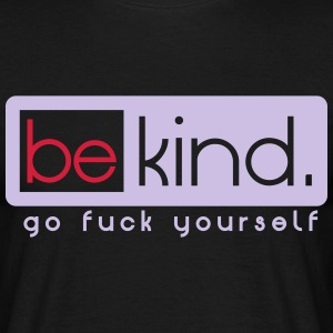 be kind fuck yourself T-Shirts - Men's T-Shirt