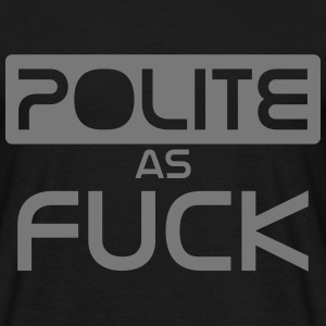polite as fuck T-Shirts - Men's T-Shirt