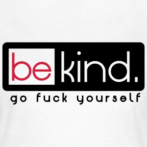 be kind fuck yourself T-Shirts - Frauen T-Shirt