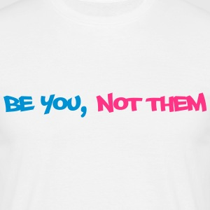 be you not them T-shirts - Mannen T-shirt