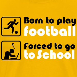 Born to play football - forced to go to school T-shirts - Herre premium T-shirt