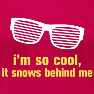 Frauen-T-Shirt I'm so cool! - Frauen Premium T-Shirt