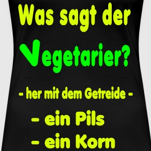 Was sagt der Vegetarier? T-Shirts - Frauen Premium T-Shirt