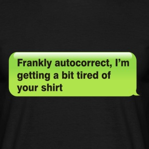 Frankly Autocorrect T-Shirts - Men's T-Shirt